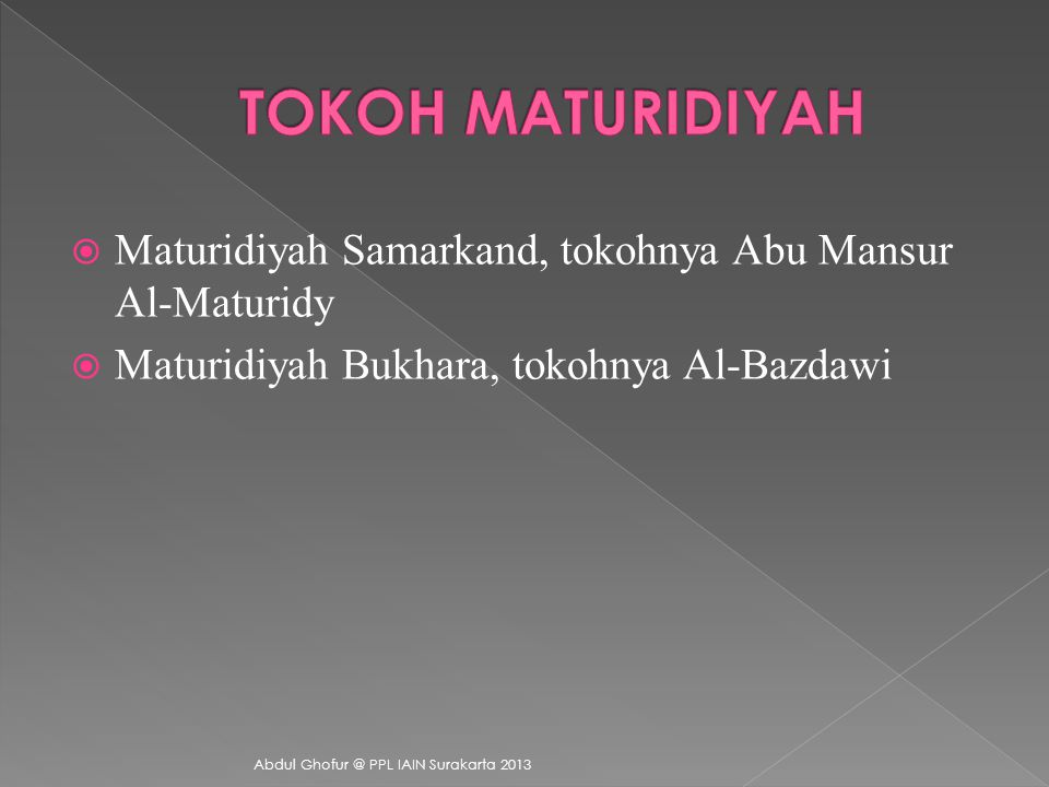 Aliran Maturidiyah didirikan oleh Muhammad bin Muhammad Abu Mansur. Ia dilahirkan di Maturid, sebuah kota kecil di daerah Samarkand, Uzbekistan. Al-Ma
