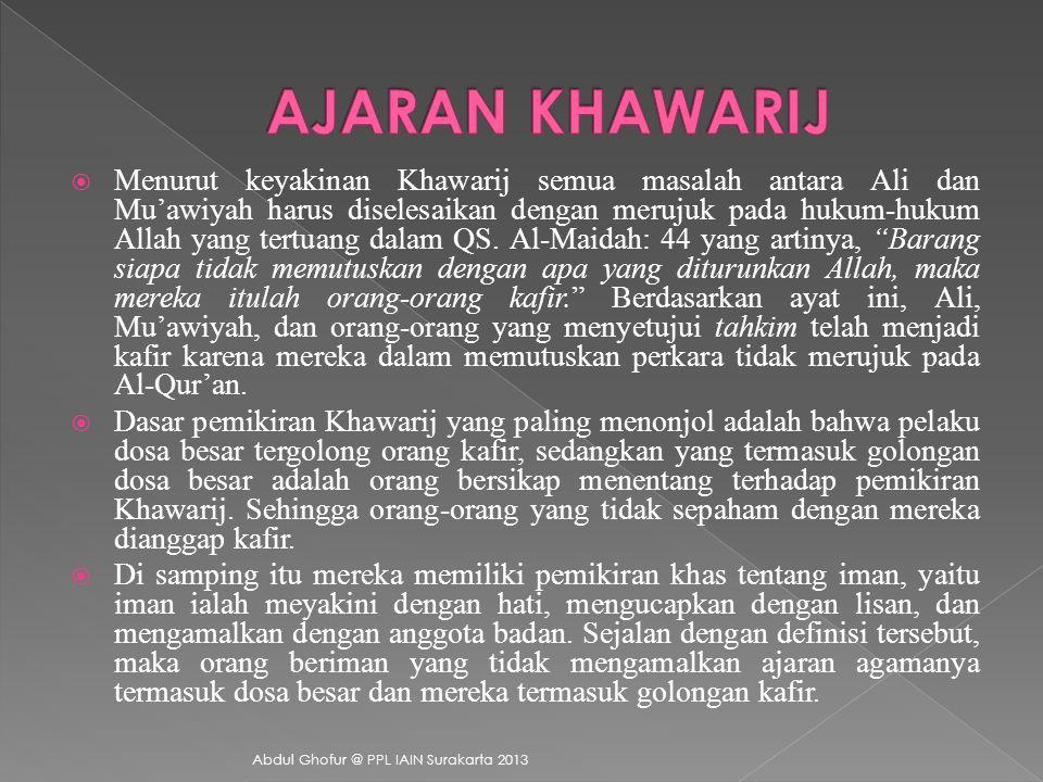  Menurut keyakinan Khawarij semua masalah antara Ali dan Mu'awiyah harus diselesaikan dengan merujuk pada hukum-hukum Allah yang tertuang dalam QS.