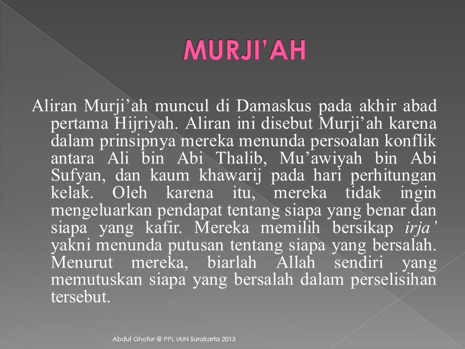 Aliran Murji'ah muncul di Damaskus pada akhir abad pertama Hijriyah.