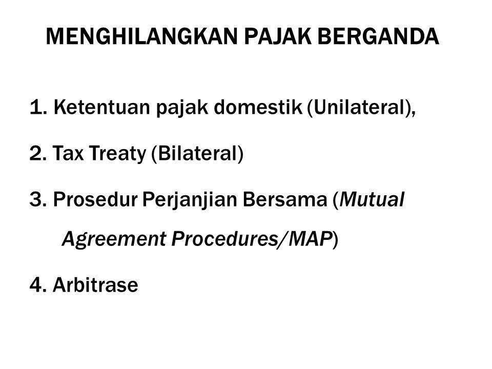 MENGHILANGKAN PAJAK BERGANDA 1. Ketentuan pajak domestik (Unilateral), 2. Tax Treaty (Bilateral) 3. Prosedur Perjanjian Bersama (Mutual Agreement Proc