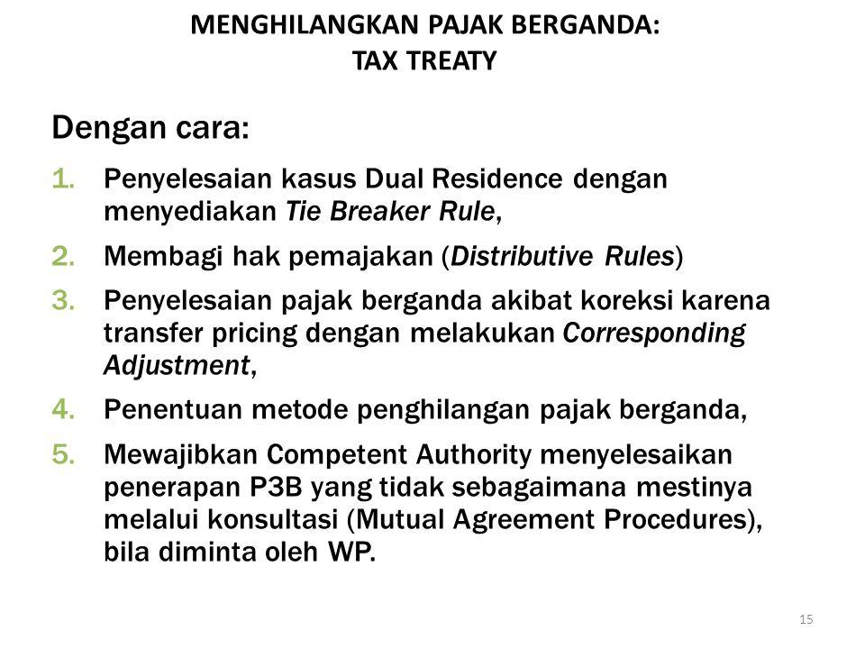 15 Dengan cara: 1.Penyelesaian kasus Dual Residence dengan menyediakan Tie Breaker Rule, 2.Membagi hak pemajakan (Distributive Rules) 3.Penyelesaian p