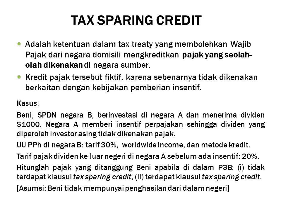 TAX SPARING CREDIT Adalah ketentuan dalam tax treaty yang membolehkan Wajib Pajak dari negara domisili mengkreditkan pajak yang seolah- olah dikenakan