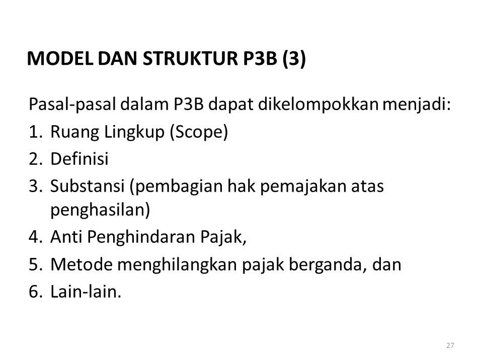 27 Pasal-pasal dalam P3B dapat dikelompokkan menjadi: 1.Ruang Lingkup (Scope) 2.Definisi 3.Substansi (pembagian hak pemajakan atas penghasilan) 4.Anti