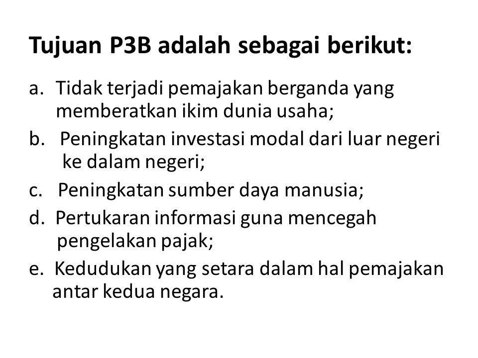 Tujuan P3B adalah sebagai berikut: a.Tidak terjadi pemajakan berganda yang memberatkan ikim dunia usaha; b. Peningkatan investasi modal dari luar nege
