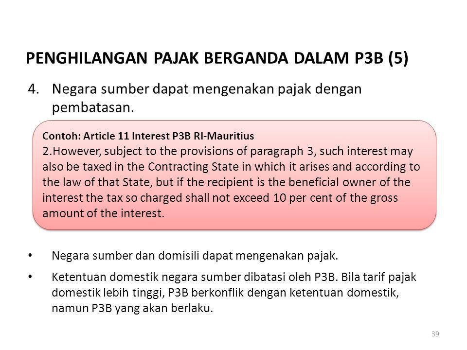 4.Negara sumber dapat mengenakan pajak dengan pembatasan. Negara sumber dan domisili dapat mengenakan pajak. Ketentuan domestik negara sumber dibatasi