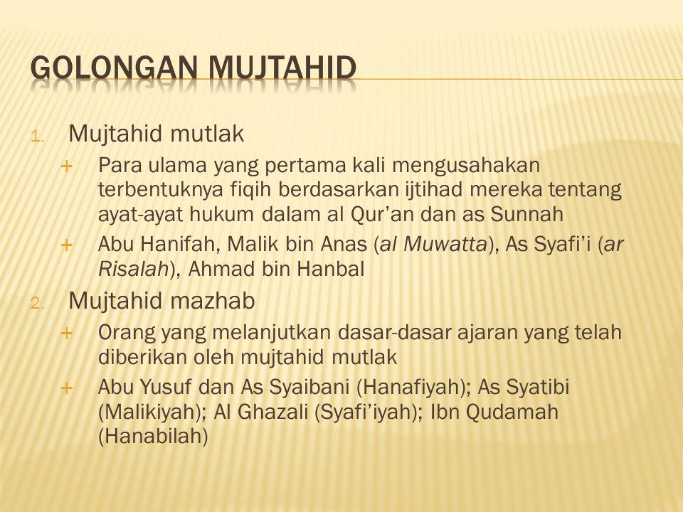 1. Mujtahid mutlak  Para ulama yang pertama kali mengusahakan terbentuknya fiqih berdasarkan ijtihad mereka tentang ayat-ayat hukum dalam al Qur'an d