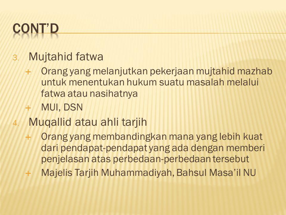 3. Mujtahid fatwa  Orang yang melanjutkan pekerjaan mujtahid mazhab untuk menentukan hukum suatu masalah melalui fatwa atau nasihatnya  MUI, DSN 4.