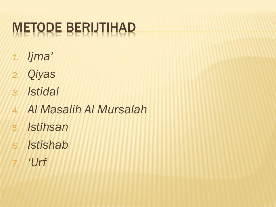 1. Ijma' 2. Qiyas 3. Istidal 4. Al Masalih Al Mursalah 5. Istihsan 6. Istishab 7. 'Urf