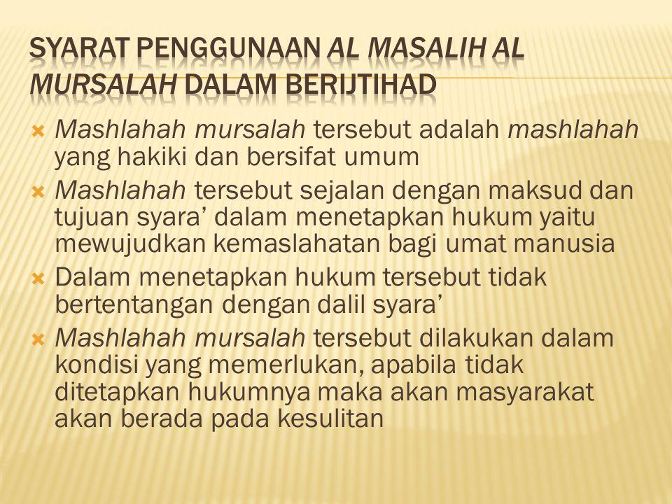  Mashlahah mursalah tersebut adalah mashlahah yang hakiki dan bersifat umum  Mashlahah tersebut sejalan dengan maksud dan tujuan syara' dalam meneta