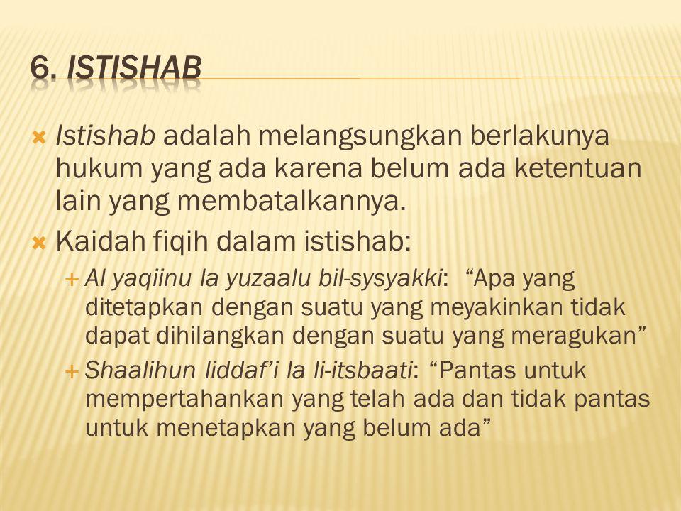  Istishab adalah melangsungkan berlakunya hukum yang ada karena belum ada ketentuan lain yang membatalkannya.  Kaidah fiqih dalam istishab:  Al yaq