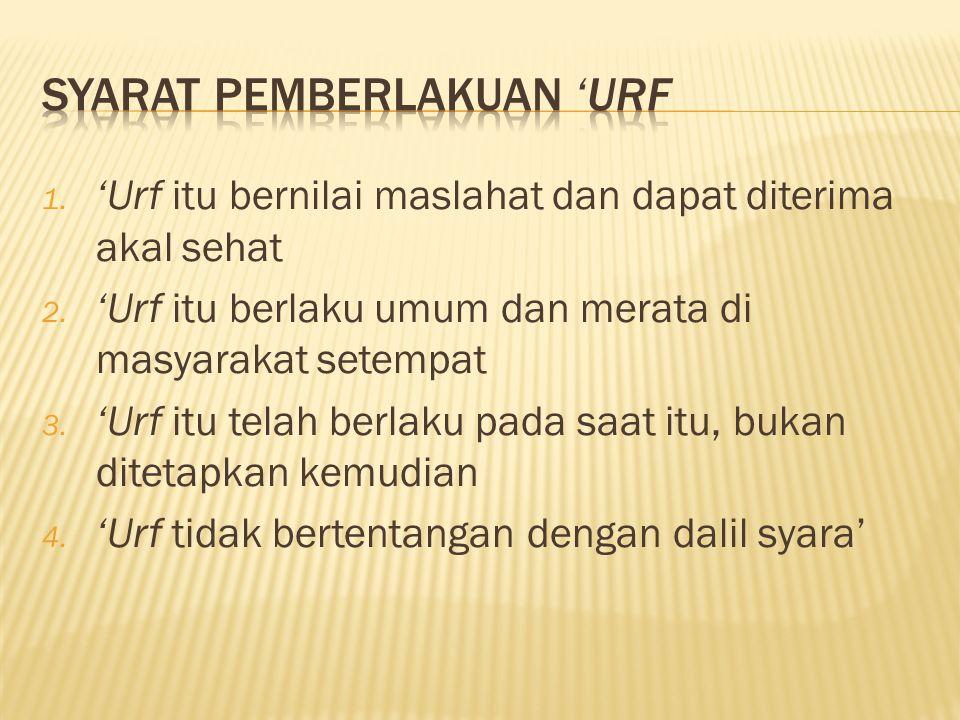 1.'Urf itu bernilai maslahat dan dapat diterima akal sehat 2.