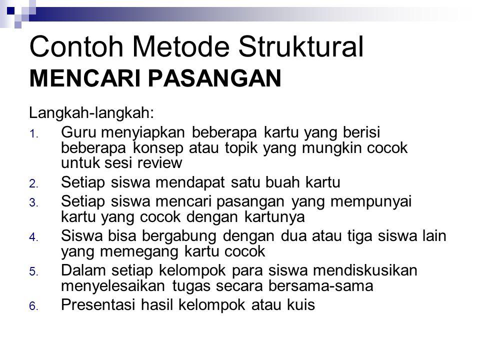 Contoh Metode Struktural MENCARI PASANGAN Langkah-langkah: 1.