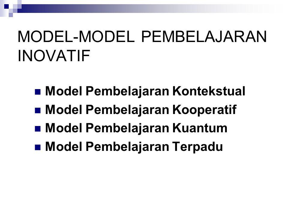 Model Pembelajaran Kontekstual Model Pembelajaran Kooperatif Model Pembelajaran Kuantum Model Pembelajaran Terpadu