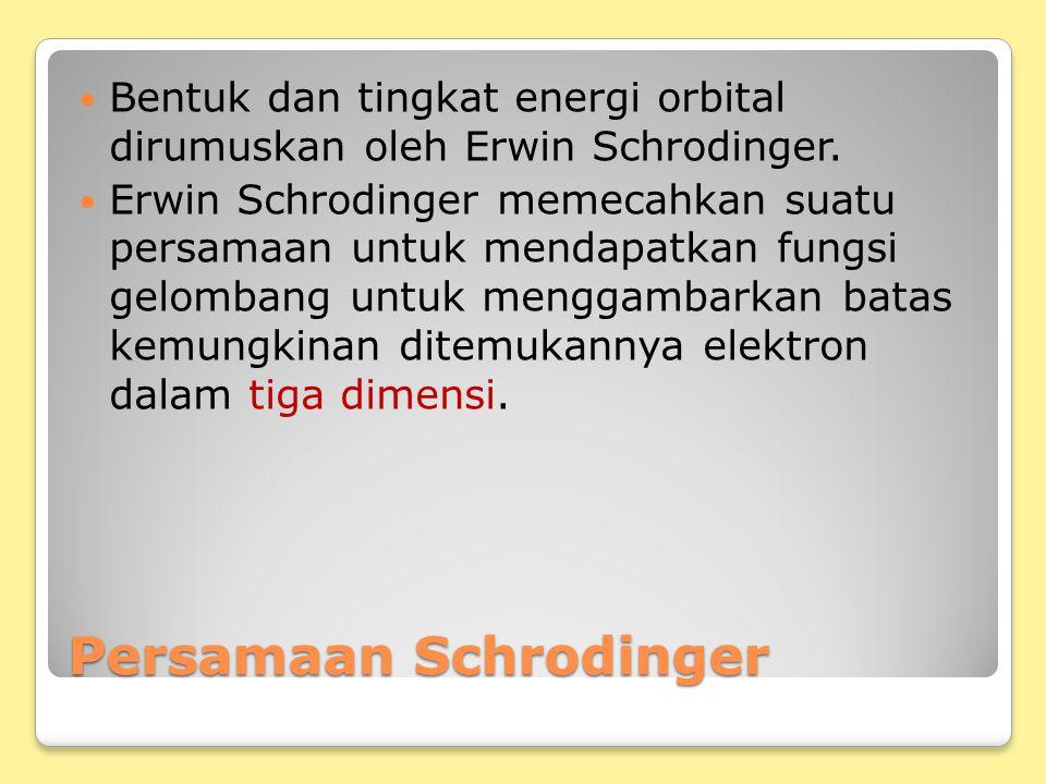 Persamaan Schrodinger Bentuk dan tingkat energi orbital dirumuskan oleh Erwin Schrodinger. Erwin Schrodinger memecahkan suatu persamaan untuk mendapat