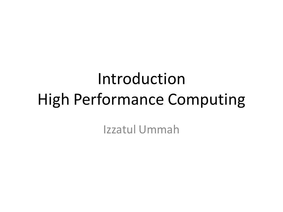 Introduction High Performance Computing Izzatul Ummah
