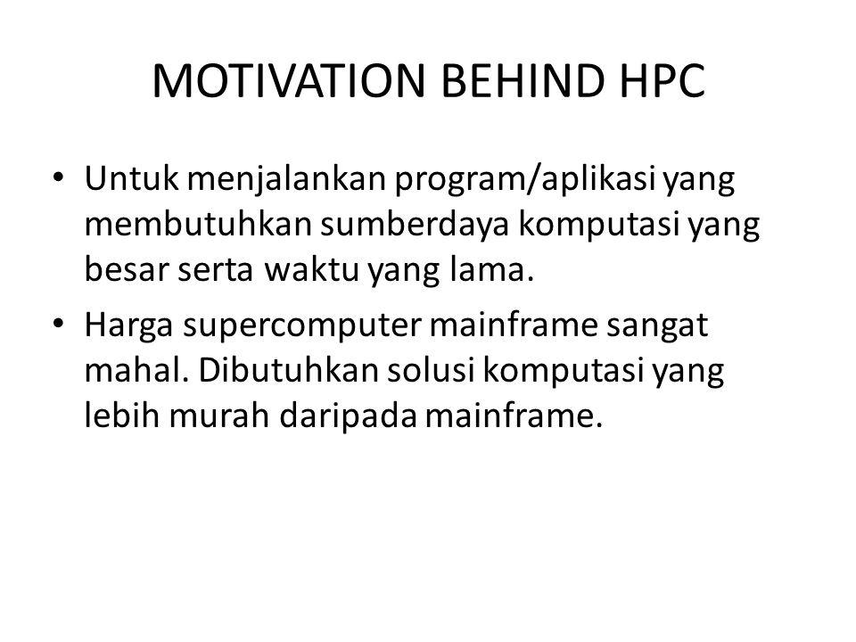 MOTIVATION BEHIND HPC Untuk menjalankan program/aplikasi yang membutuhkan sumberdaya komputasi yang besar serta waktu yang lama. Harga supercomputer m