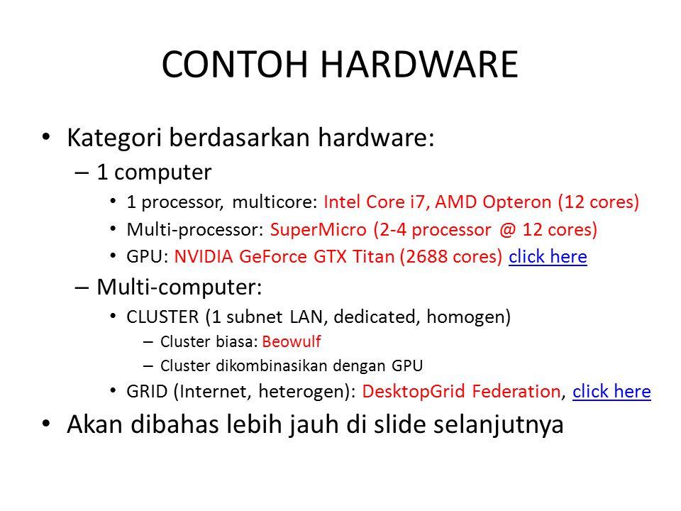 CONTOH HARDWARE Kategori berdasarkan hardware: – 1 computer 1 processor, multicore: Intel Core i7, AMD Opteron (12 cores) Multi-processor: SuperMicro