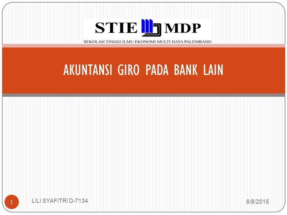 AKUNTANSI GIRO PADA BANK LAIN 6/8/2015 1 LILI SYAFITRI D-7134