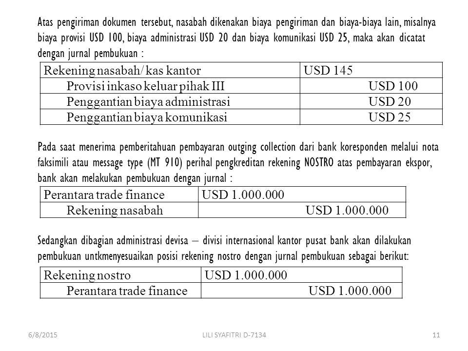 Atas pengiriman dokumen tersebut, nasabah dikenakan biaya pengiriman dan biaya-biaya lain, misalnya biaya provisi USD 100, biaya administrasi USD 20 d