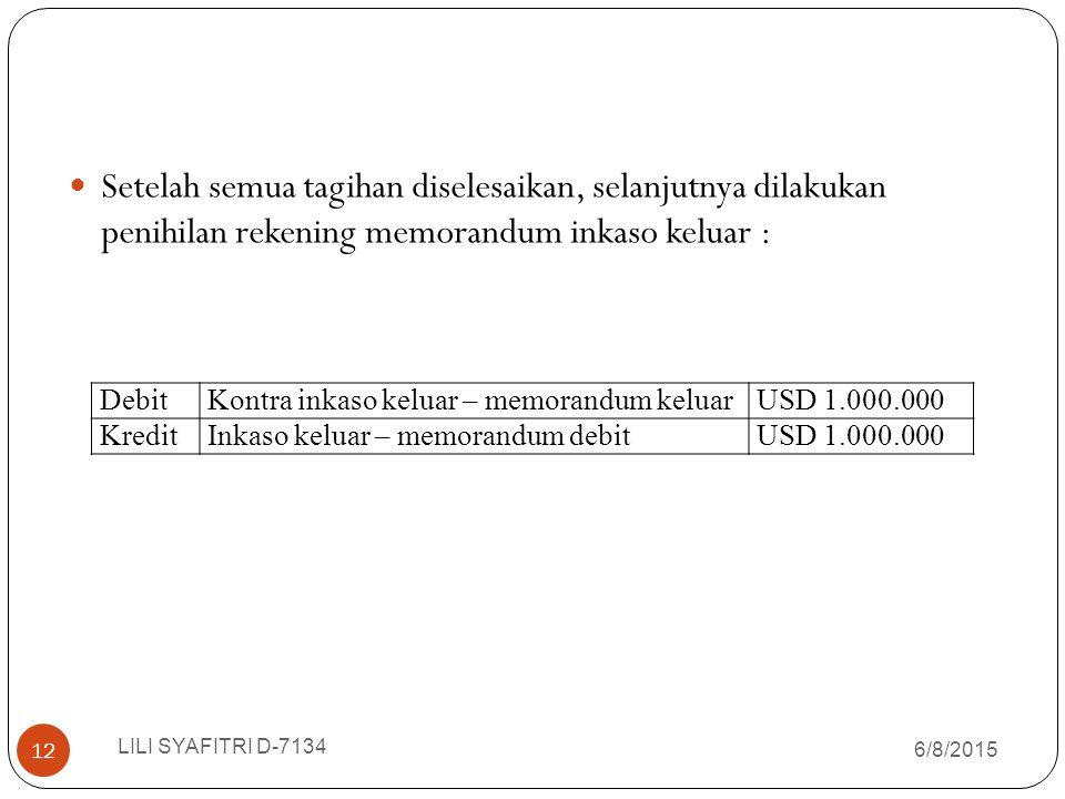 Setelah semua tagihan diselesaikan, selanjutnya dilakukan penihilan rekening memorandum inkaso keluar : DebitKontra inkaso keluar – memorandum keluarU