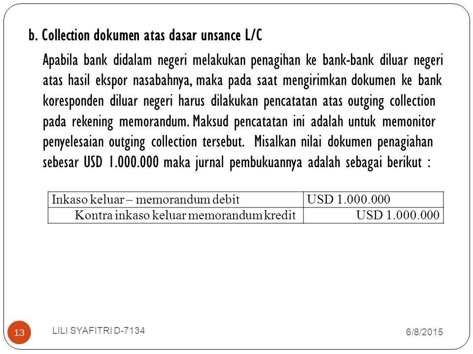 b. Collection dokumen atas dasar unsance L/C Apabila bank didalam negeri melakukan penagihan ke bank-bank diluar negeri atas hasil ekspor nasabahnya,