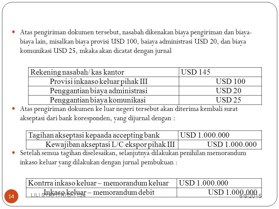 Atas pengiriman dokumen tersebut, nasabah dikenakan biaya pengiriman dan biaya- biaya lain, misalkan biaya provisi USD 100, baiaya administrasi USD 20