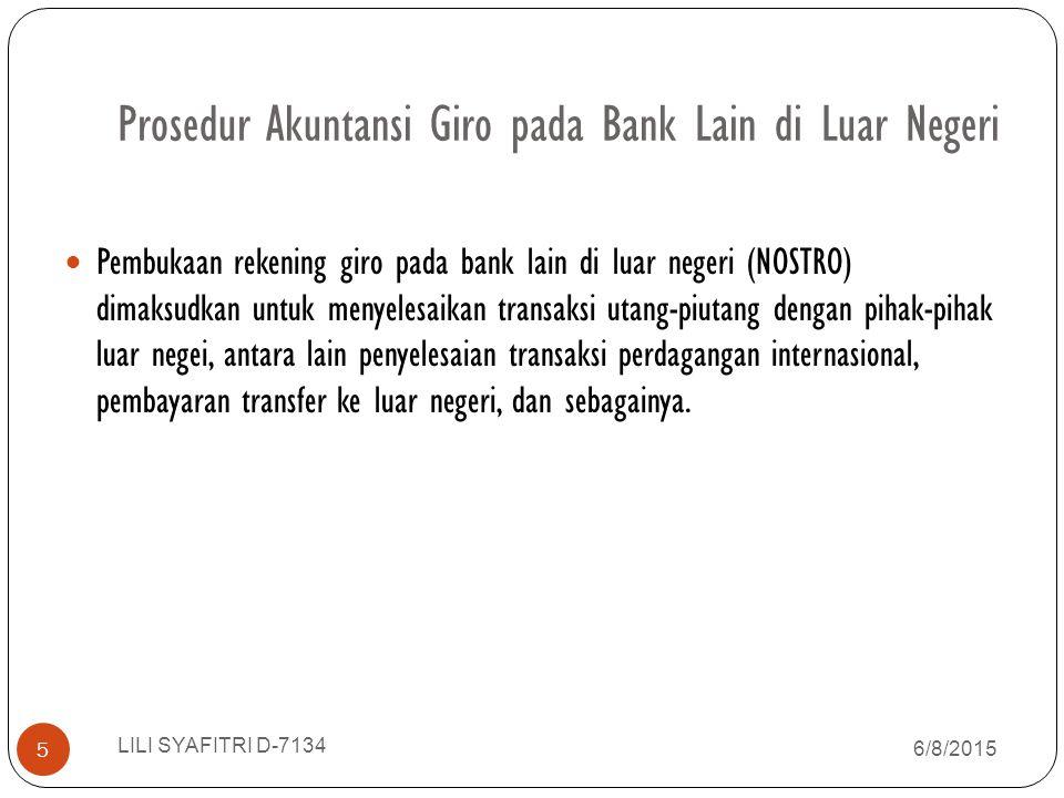 Prosedur Akuntansi Giro pada Bank Lain di Luar Negeri Pembukaan rekening giro pada bank lain di luar negeri (NOSTRO) dimaksudkan untuk menyelesaikan t