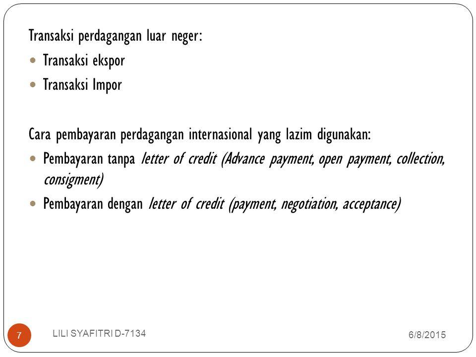 Transaksi perdagangan luar neger: Transaksi ekspor Transaksi Impor Cara pembayaran perdagangan internasional yang lazim digunakan: Pembayaran tanpa le
