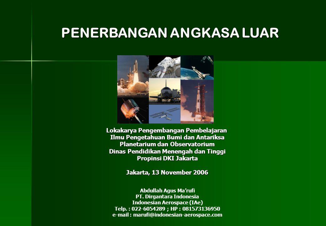 PENERBANGAN ANGKASA LUAR Abdullah Agus Ma'rufi PT. Dirgantara Indonesia Indonesian Aerospace (IAe) Telp. : 022-6054289 ; HP : 081573136950 e-mail : ma