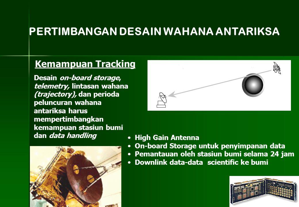 PERTIMBANGAN DESAIN WAHANA ANTARIKSA Kemampuan Tracking Desain on-board storage, telemetry, lintasan wahana (trajectory), dan perioda peluncuran wahan