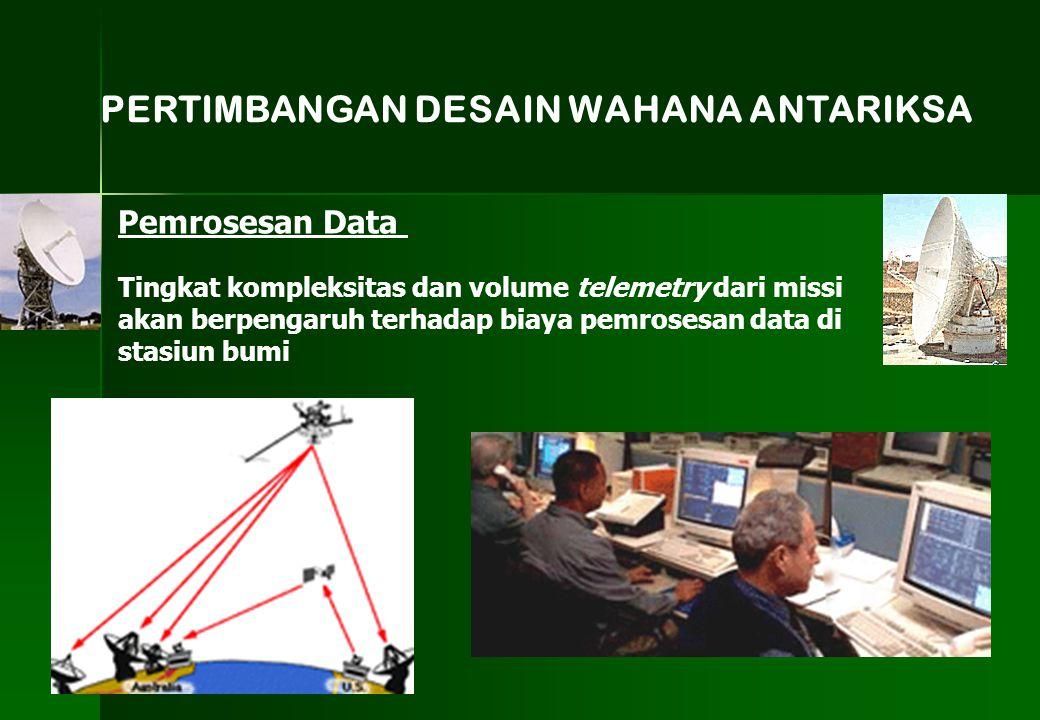 Pemrosesan Data PERTIMBANGAN DESAIN WAHANA ANTARIKSA Tingkat kompleksitas dan volume telemetry dari missi akan berpengaruh terhadap biaya pemrosesan d
