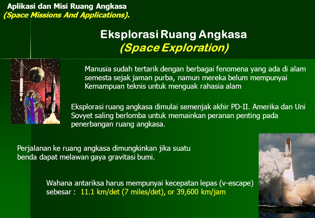 Eksplorasi Ruang Angkasa (Space Exploration) Perjalanan ke ruang angkasa dimungkinkan jika suatu benda dapat melawan gaya gravitasi bumi. Wahana antar