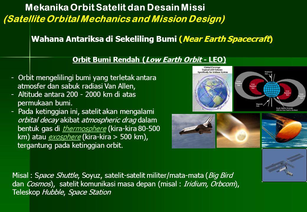 Orbit Bumi Rendah (Low Earth Orbit - LEO) - Orbit mengelilingi bumi yang terletak antara atmosfer dan sabuk radiasi Van Allen, - Altitude antara 200 -