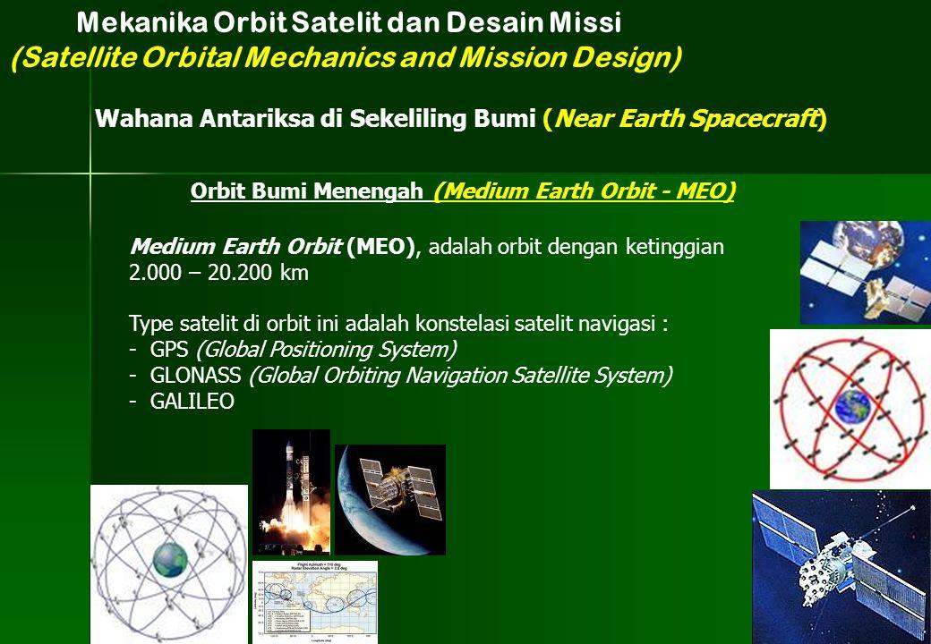 Medium Earth Orbit (MEO), adalah orbit dengan ketinggian 2.000 – 20.200 km Type satelit di orbit ini adalah konstelasi satelit navigasi : - GPS (Globa
