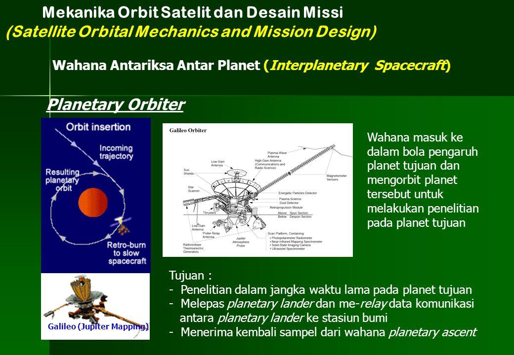 Planetary Orbiter Galileo (Jupiter Mapping) Wahana masuk ke dalam bola pengaruh planet tujuan dan mengorbit planet tersebut untuk melakukan penelitian