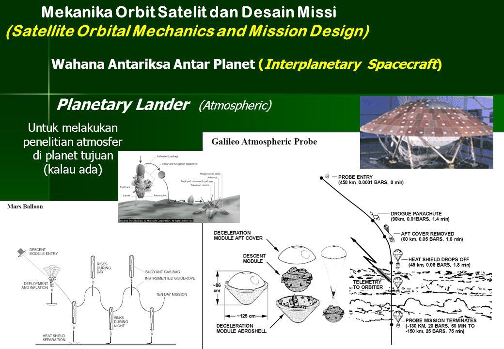(Atmospheric) Planetary Lander Untuk melakukan penelitian atmosfer di planet tujuan (kalau ada) Mekanika Orbit Satelit dan Desain Missi (Satellite Orb