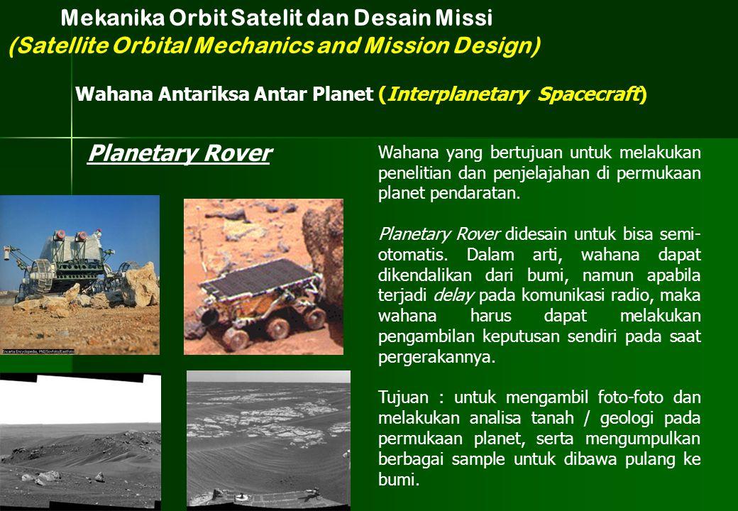 Planetary Rover Wahana yang bertujuan untuk melakukan penelitian dan penjelajahan di permukaan planet pendaratan. Planetary Rover didesain untuk bisa