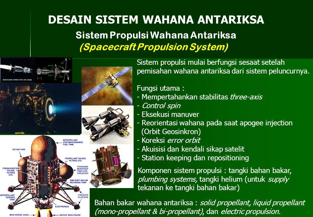 Sistem Propulsi Wahana Antariksa (Spacecraft Propulsion System) DESAIN SISTEM WAHANA ANTARIKSA Sistem propulsi mulai berfungsi sesaat setelah pemisaha