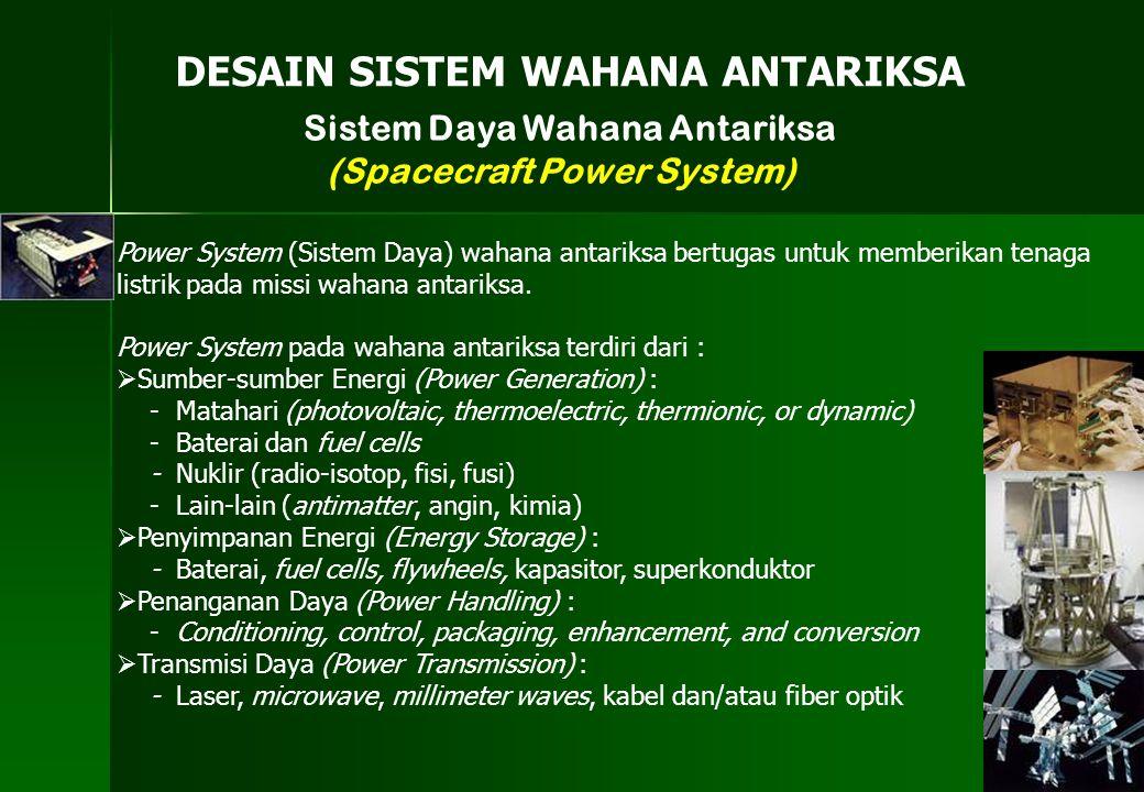 Sistem Daya Wahana Antariksa (Spacecraft Power System) DESAIN SISTEM WAHANA ANTARIKSA Power System (Sistem Daya) wahana antariksa bertugas untuk membe