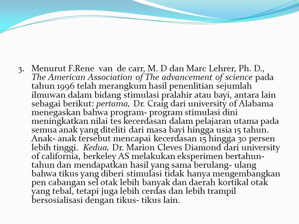 3. Menurut F.Rene van de carr, M. D dan Marc Lehrer, Ph. D., The American Association of The advancement of science pada tahun 1996 telah merangkum ha