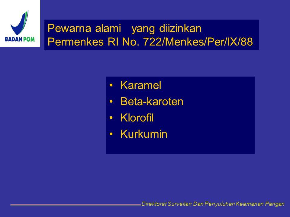 Karamel Beta-karoten Klorofil Kurkumin Direktorat Surveilan Dan Penyuluhan Keamanan Pangan Pewarna alami yang diizinkan Permenkes RI No. 722/Menkes/Pe
