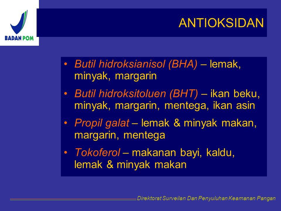 Butil hidroksianisol (BHA) – lemak, minyak, margarin Butil hidroksitoluen (BHT) – ikan beku, minyak, margarin, mentega, ikan asin Propil galat – lemak