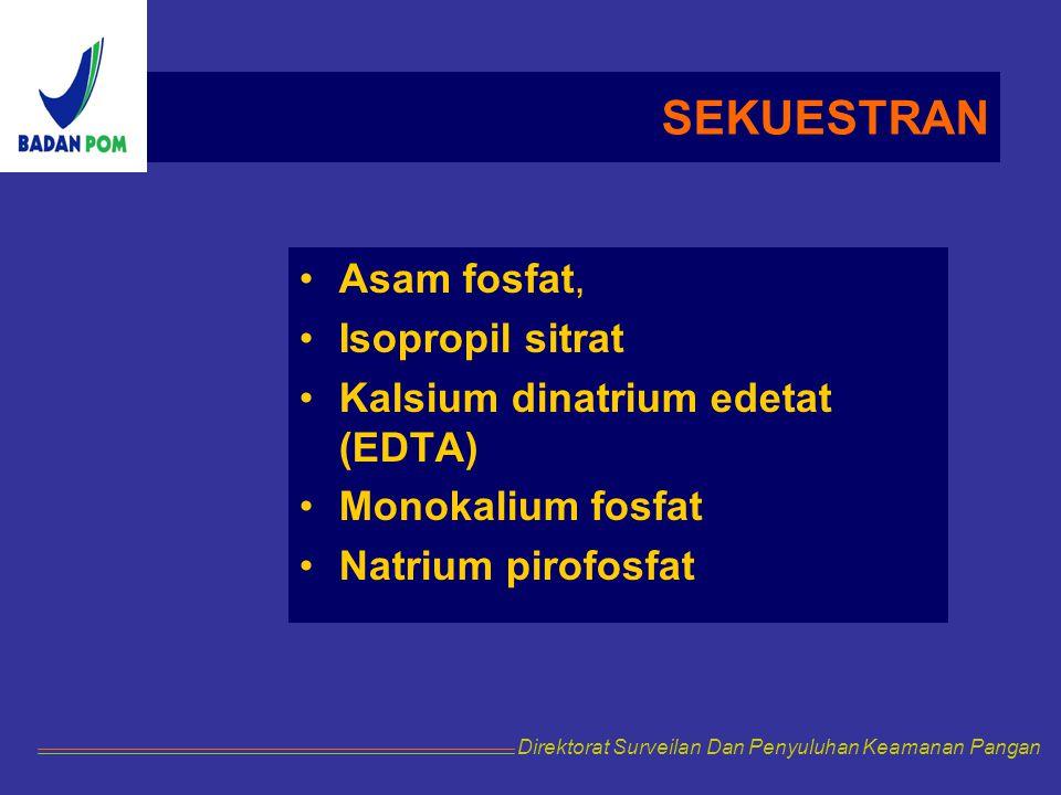SEKUESTRAN Asam fosfat, Isopropil sitrat Kalsium dinatrium edetat (EDTA) Monokalium fosfat Natrium pirofosfat Direktorat Surveilan Dan Penyuluhan Keam