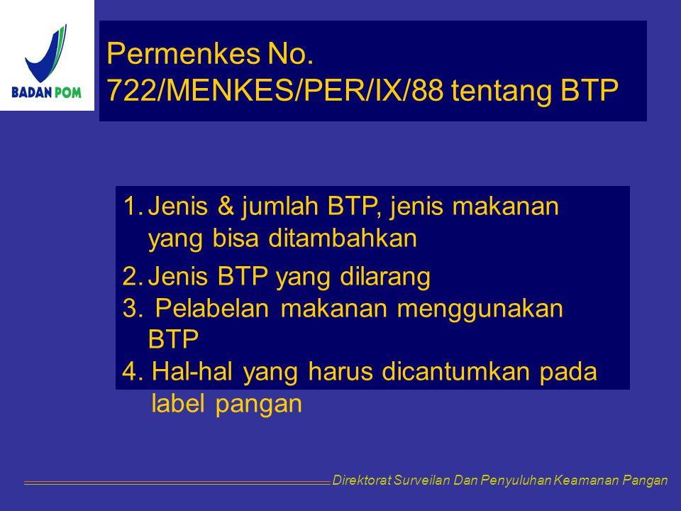 Permenkes No. 722/MENKES/PER/IX/88 tentang BTP 1.Jenis & jumlah BTP, jenis makanan yang bisa ditambahkan 2.Jenis BTP yang dilarang 3. Pelabelan makana
