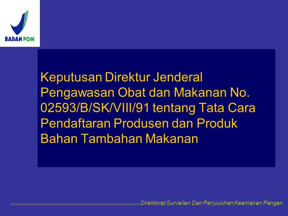 Keputusan Direktur Jenderal Pengawasan Obat dan Makanan No. 02593/B/SK/VIII/91 tentang Tata Cara Pendaftaran Produsen dan Produk Bahan Tambahan Makana