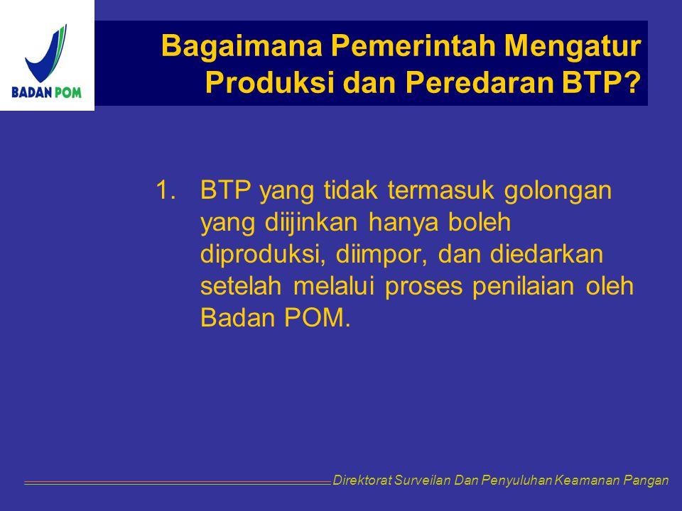 Bagaimana Pemerintah Mengatur Produksi dan Peredaran BTP? 1.BTP yang tidak termasuk golongan yang diijinkan hanya boleh diproduksi, diimpor, dan dieda