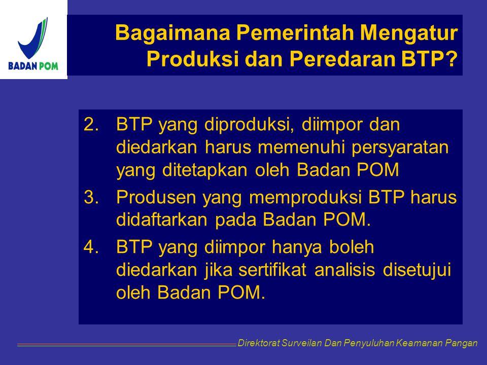 2.BTP yang diproduksi, diimpor dan diedarkan harus memenuhi persyaratan yang ditetapkan oleh Badan POM 3.Produsen yang memproduksi BTP harus didaftark