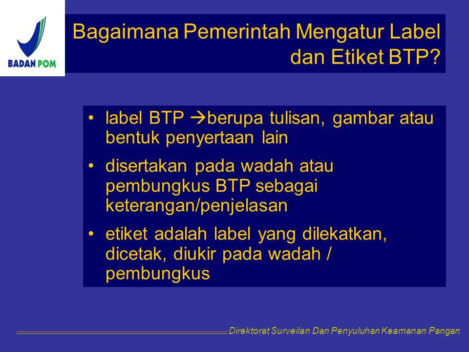 Bagaimana Pemerintah Mengatur Label dan Etiket BTP? label BTP  berupa tulisan, gambar atau bentuk penyertaan lain disertakan pada wadah atau pembungk