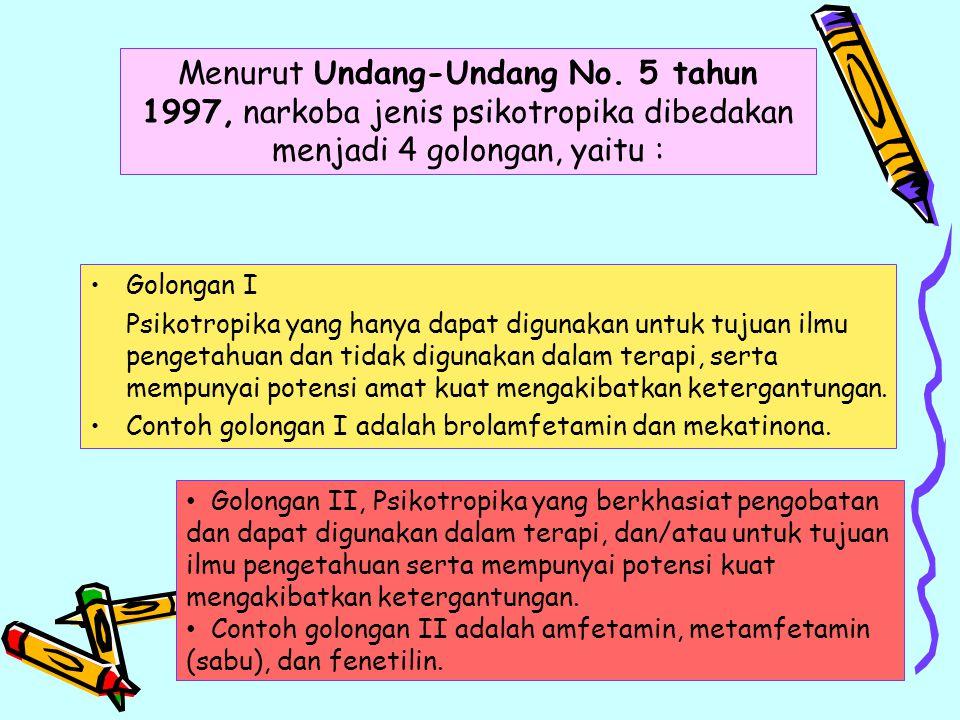 Menurut Undang-Undang No. 5 tahun 1997, narkoba jenis psikotropika dibedakan menjadi 4 golongan, yaitu : Golongan I Psikotropika yang hanya dapat digu