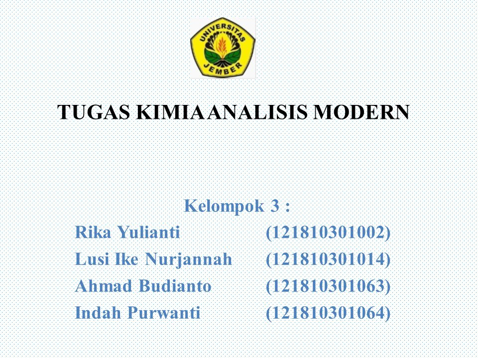 TUGAS KIMIA ANALISIS MODERN Kelompok 3 : Rika Yulianti(121810301002) Lusi Ike Nurjannah(121810301014) Ahmad Budianto(121810301063) Indah Purwanti(121810301064)
